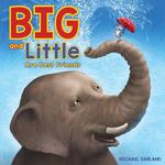Big and Little Are Best Friends: A Story of Two Friends book