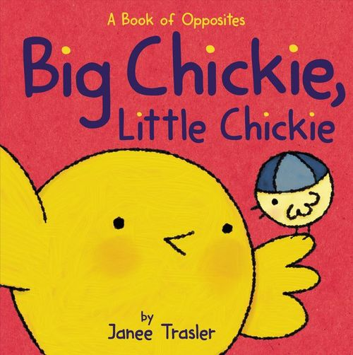 Big Chickie, Little Chickie: A Book of Opposites book