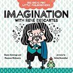 Big Ideas for Little Philosophers: Imagination with René Descartes book