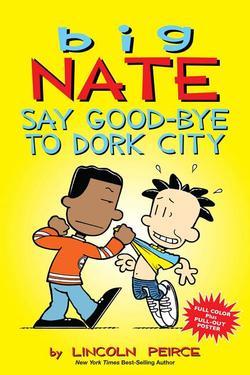 Big Nate: Say Good-Bye to Dork City, Volume 12 book