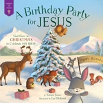Birthday Party for Jesus: God Gave Us Christmas to Celebrate His Birth book