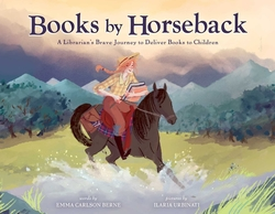 Books by Horseback: A Librarian's Brave Journey to Deliver Books to Children book