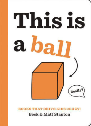 Books That Drive Kids CRAZY!: This Is a Ball book