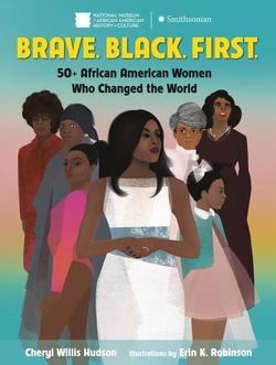 Brave. Black. First.: 50+ African American Women Who Changed the World book