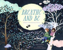 Breathe and Be: A Book of Mindfulness Poems Book