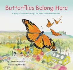 Butterflies Belong Here: A Story of One Idea, Thirty Kids, and a World of Butterflies book