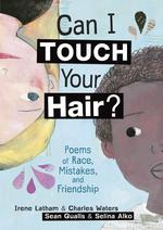Can I Touch Your Hair?: Poems of Race, Mistakes, and Friendship book