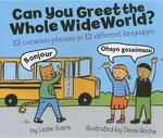 Can You Greet the Whole Wide World?: 12 Common Phrases in 12 Different Languages book