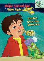 Carlos Gets the Sneezes: Exploring Allergies: A Branches Book (the Magic School Bus Rides Again), Volume 3 book