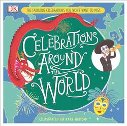 Celebrations Around the World: The Fabulous Celebrations You Won't Want to Miss book