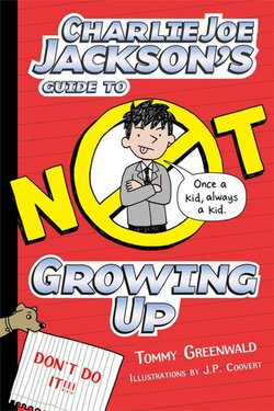 Charlie Joe Jackson's Guide to Not Growing Up book