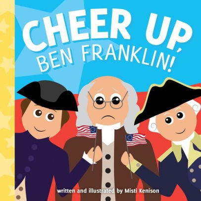 Cheer Up, Ben Franklin! book