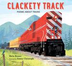 Clackety Track: Poems about Trains book