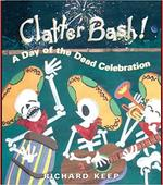 Clatter Bash!: A Day of the Dead Celebration book