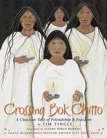 Crossing Bok Chitto: A Choctaw Tale of Friendship & Freedom book