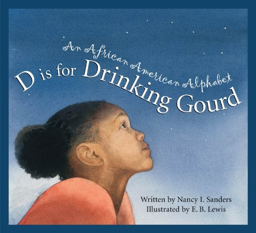 D Is for Drinking Gourd: An African American Alphabet book
