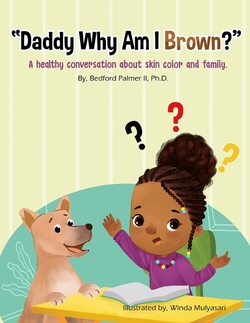 """""""Daddy Why Am I Brown?"""": A healthy conversation about skin color and family. book"""