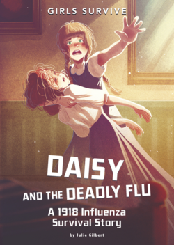 Daisy and the Deadly Flu: A 1918 Influenza Survival Story book