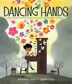 Dancing Hands: How Teresa Carreño Played the Piano for President Lincoln book