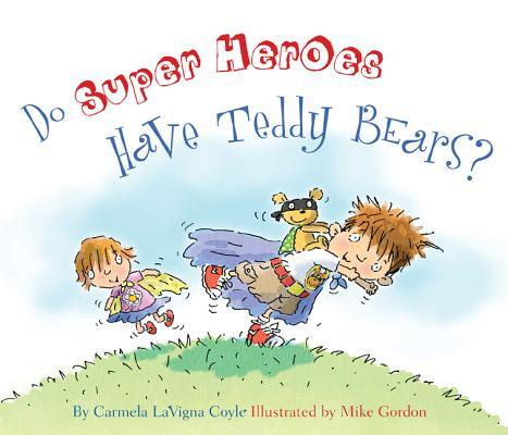 Do Super Heroes Have Teddy Bears? book