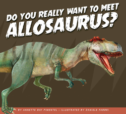 Do You Really Want to Meet Allosaurus? book