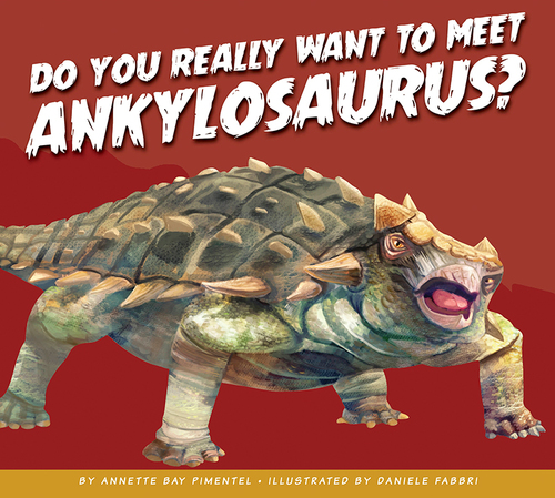 Do You Really Want to Meet Ankylosaurus? book