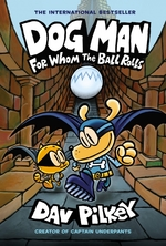 Dog Man: For Whom the Ball Rolls book