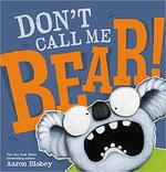 Don't Call Me Bear! book