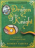 Dragon & the Knight: A Pop-Up Misadventure book