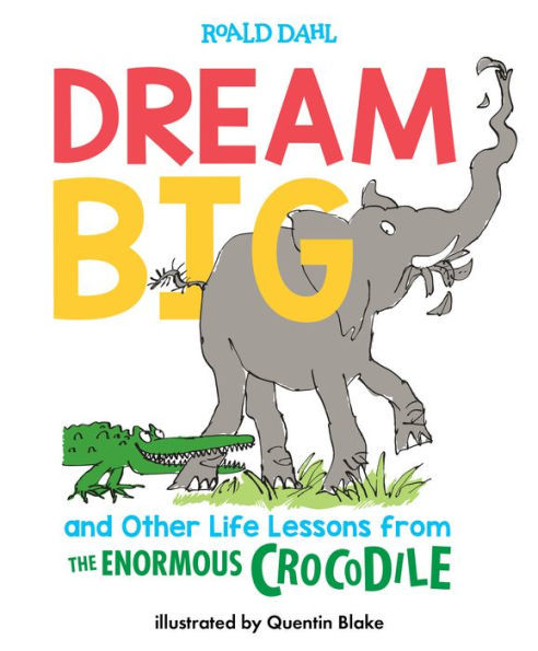 Dream Big and Other Life Lessons from the Enormous Crocodile book