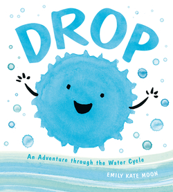 Drop: An Adventure Through the Water Cycle book
