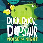 Duck, Duck, Dinosaur and the Noise at Night book