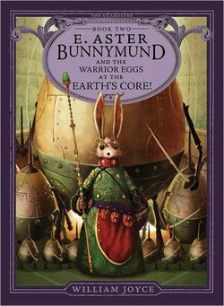 E. Aster Bunnymund and the Warrior Eggs at the Earth's Core! book