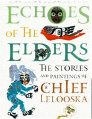 Echoes of the Elders: The Stories and Paintings of Chief Lelooska book
