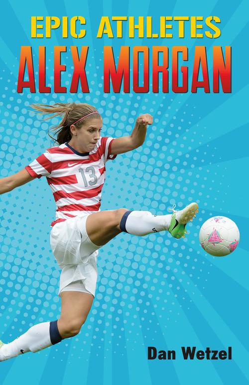 Epic Athletes: Alex Morgan Book