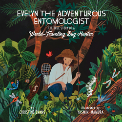 Evelyn the Adventurous Entomologist: The True Story of a World-Traveling Bug Hunter book