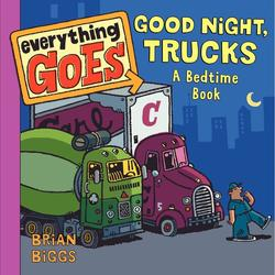 Everything Goes: Good Night, Trucks: A Bedtime Book book