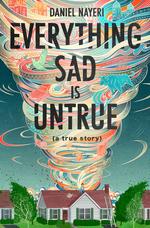 Everything Sad Is Untrue: (a True Story) book