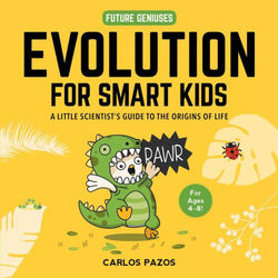 Evolution for Smart Kids: A Little Scientist's Guide to the Origins of Life (2) (Future Geniuses) book