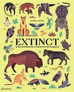 Extinct: An Illustrated Exploration of Animals That Have Disappeared book