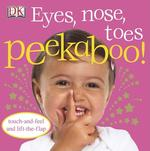 Eyes, Nose, Toes Peekaboo!: Touch-And-Feel and Lift-The-Flap book