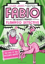 Fabio The World's Greatest Flamingo Detective: The Case of the Missing Hippo book