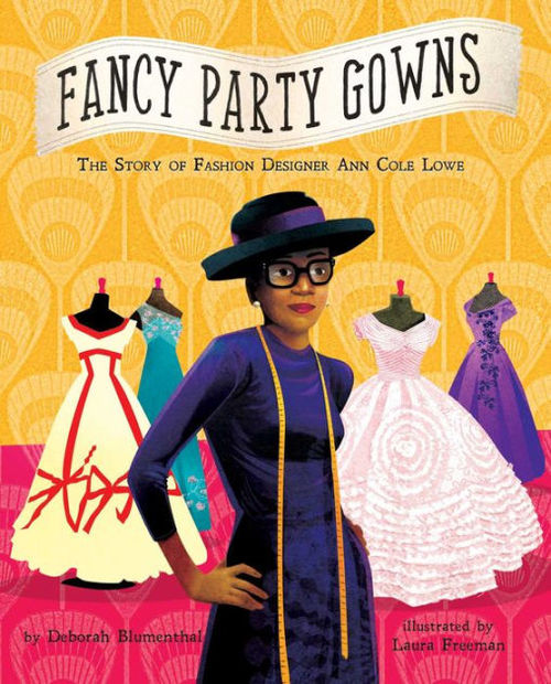 Fancy Party Gowns: The Story of Fashion Designer Ann Cole Lowe book