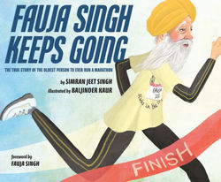 Fauja Singh Keeps Going: The True Story of the Oldest Person to Ever Run a Marathon book