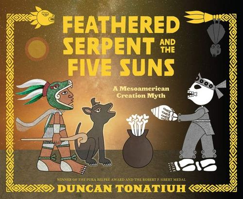 Feathered Serpent and the Five Suns: A Mesoamerican Creation Myth book