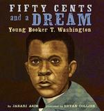 Fifty Cents and a Dream: Young Booker T. Washington book