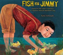 Fish for Jimmy: Inspired by One Family's Experience in a Japanese American Internment Camp book