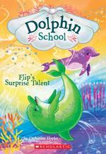 Flip's Surprise Talent (Dolphin School #4), Volume 4 book