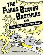Flying Beaver Brothers and the Crazy Critter Race book