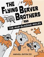 Flying Beaver Brothers and the Mud-Slinging Moles book